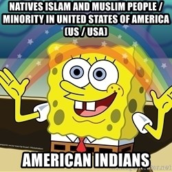 spongebob rainbow - Natives Islam and Muslim People / Minority in United States of America (US / USA) American Indians