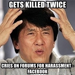 Jackie Chan - Gets killed twice cries on forums for harassment -Facebook