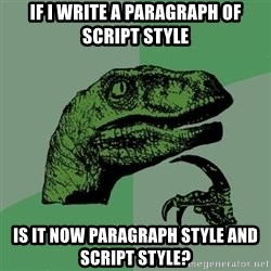 Raptor - If I write a PARAGRAPH of SCRIPT style is it now PARAGRAPH style and script style?