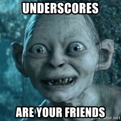 My Precious Gollum - UNDERSCORES Are your friends