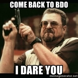 am i the only one around here - Come back to BDO I dare you