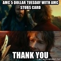 Never Have I Been So Wrong - Amc 5 dollar tuesday with amc stubs card Thank you