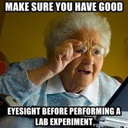 Internet Grandma Surprise - Make sure you have good  EYesight before performing a lab experiment