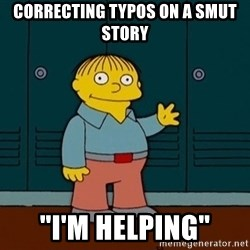 "Ralph Wiggum - Correcting typos on a smut story ""I'm helping"""