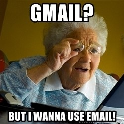 Internet Grandma Surprise - Gmail? But i wanna use EMail!