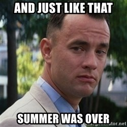 forrest gump - And just like that Summer was over