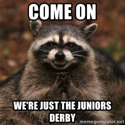 evil raccoon - come on we're just the juniors derby
