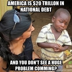 So You're Telling me - AMERICA is $20 Trillon in national debt and you don't see a huge problem comming?