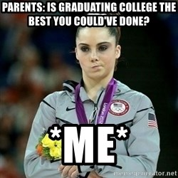McKayla Maroney Not Impressed - Parents: is graduating college the best you could've done? *ME*