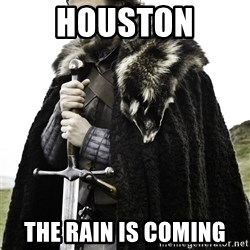 Brace Yourselves.  John is turning 21. - Houston The rain is coming