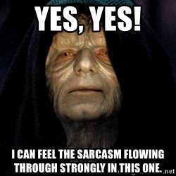 Star Wars Emperor - Yes, yes!  I can feel the sarcasm flowing through strongly in this one.