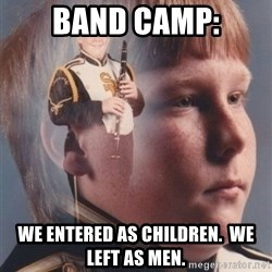 PTSD Clarinet Boy - band camp: we entered as children.  we left as men.