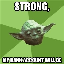 Advice Yoda Gives - Strong, MY bank account will be