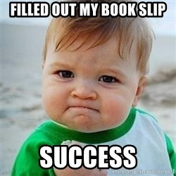 Victory Baby - filled out my book slip success