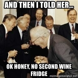 laughing reagan  - And then I told her... Ok honey, no second wine fridge