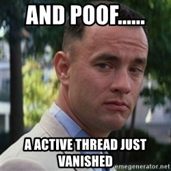 forrest gump - And poof...... A active thread just vanished