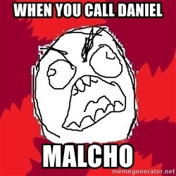 Rage FU - When you call Daniel Malcho
