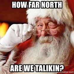 Capitalist Santa - How far north are we talikin?