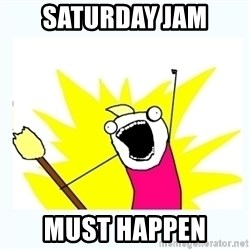 All the things - Saturday jam Must happeN