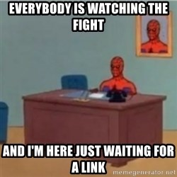 60s spiderman behind desk - Everybody is watching the fighT And i'm here just waitIng for a link