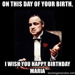 The Godfather - On this day of your Birth, I wish you Happy Birthday Maria