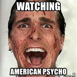 american psycho - Watching American Psycho
