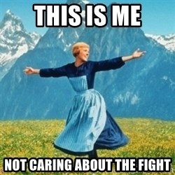 Sound Of Music Lady - This is me Not caring about the fight