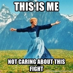 Sound Of Music Lady - This is me not caring about this fight