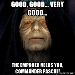 Star Wars Emperor - GOOD, GOOD... VERY good... The EMPORER needs you, commander Pascal!