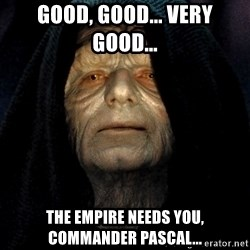 Star Wars Emperor - Good, good... very good... The empire needs you, commander Pascal...