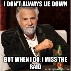 Most Interesting Man - i don't always lie down but when i do, i miss the raid