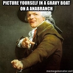 Ducreux - Picture yourself in a gravy boat on a anabranch