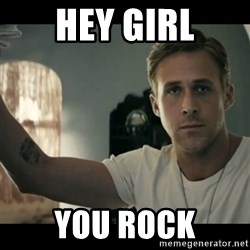 ryan gosling hey girl - hey girl you rock