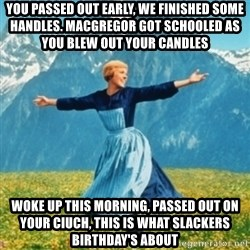 Sound Of Music Lady - You passed out early, we finished some handles. Macgregor got schooled as you blew out your candles woke up this morning, passed out on your ciuch, This is what Slackers birthday's about