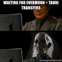 Waiting For - waiting for evermoon > tauri transfers
