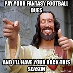 Jesus - Pay your fantasy football dues and i'll have your back this season