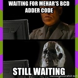 ill just wait here - Waiting for mehar's bcd adder code Still waiting