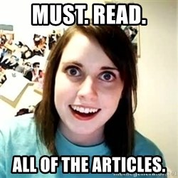 Overly Attached Girlfriend - Must. Read.  All of the articles.