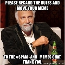 The Most Interesting Man In The World - Please regard the rules and move your meme to the #spam_and_memes chat, thank you.