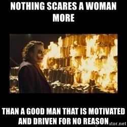 Joker's Message - Nothing scares a woman more  Than a good man that is motivated and driven for no reason
