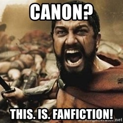 300 - Canon? This. Is. Fanfiction!