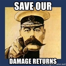 your country needs you - Save our damage returns