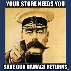 your country needs you - your store needs you save our damage returns