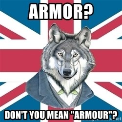 """Sir Courage Wolf Esquire - armor? don't you mean """"armour""""?"""