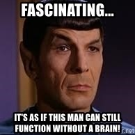 spock eyebrow - fascinating... it's as if this man can still function without a brain!