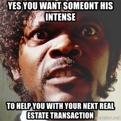 Mad Samuel L Jackson - Yes you want someont his intense  to help you with your next real estate transaction