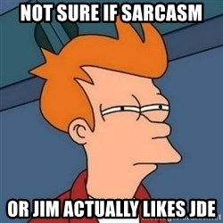Not sure if troll - not sure if sarcasm or jim actually likes jde