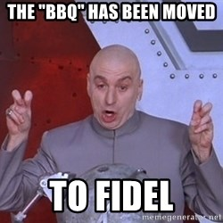 """Dr. Evil Air Quotes - The """"bbq"""" has been moved to fidel"""