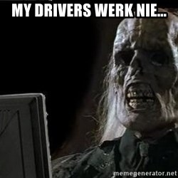 OP will surely deliver skeleton - my drivers werk nie...