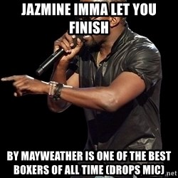 Kanye West - Jazmine Imma Let you Finish By Mayweather is one of the best boxers of all time (Drops MiC)